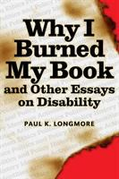 Why I Burned My Book and Other Essays on Disability