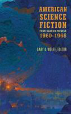 American science fiction : four classic novels, 1960-1966 / Gary K. Wolfe, editor.