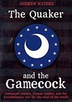 The Quaker and the Gamecock : Nathanael Greene, Thomas Sumter, and the Revolutionary War for the soul of the Southxviii, 222 pages : Illustrations ; 24 cm