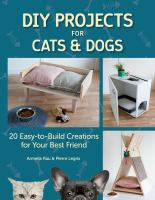 DIY projects for cats and dogs : 20 easy-to-build creations for your best friend