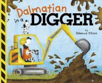 Dalmatian in a Digger by Rebecca Elliott, book cover
