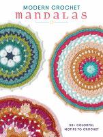 Modern crochet mandalas : 50+ colorful motifs to crochet