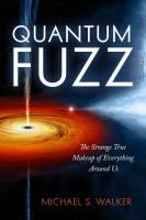 Quantum fuzz : the strange true makeup of everything around us cover