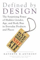 Defined by design : the surprising power of hidden gender, age, and body bias in everyday products and places cover