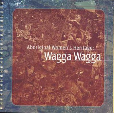 Aboriginal women's heritage : Wagga Wagga.