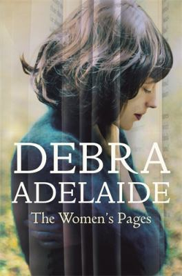 The women's pages / Debra Adelaide.