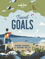 Travel goals : inspiring experiences to transform your life.300 pages : color illustrations, maps ; 25 cm