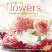 Easy flowers: ideas for every room in your home book cover.