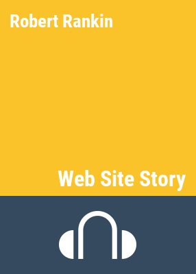 Web site story [sound recording] / by Robert Rankin ; performance by Christopher Kay.