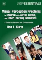 Visual Perception Problems in Children With AD/HD, Autism and Other Learning Disabilities