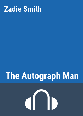 The autograph man [sound recording] / by Zadie Smith ; performance by Steven Crossley.