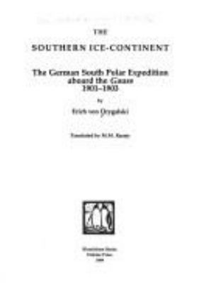 The southern ice-continent : the German South Polar expedition aboard the Gauss, 1901-1903 / by Erich von Drygalski ; translated by M.M. Raraty.