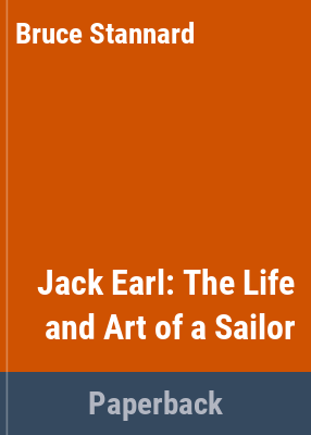 Jack Earl : the life and art of a sailor / Bruce Stannard.