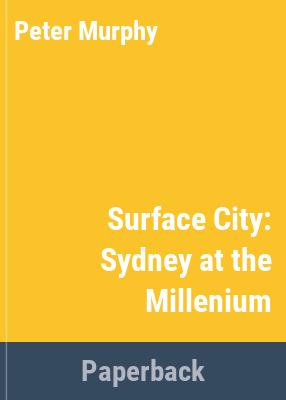 Surface city : Sydney at the millennium / Peter Murphy, Sophie Watson.