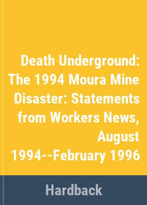 Death underground : the 1994 Moura mine disaster.