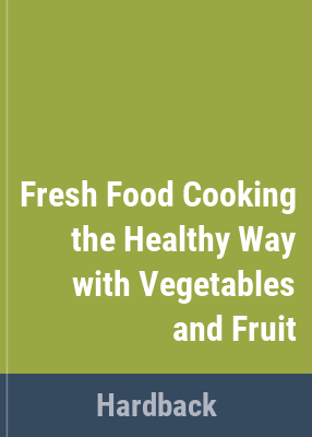 Fresh food cooking --the healthy way with vegetables and fruit.