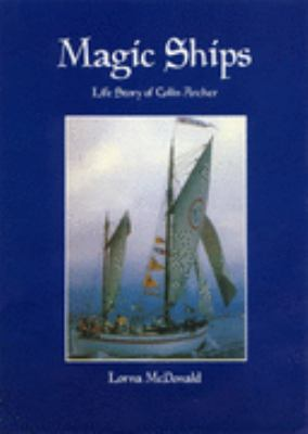 Magic ships : life story of Colin Archer, 1832-1921 and Sailing for pleasure / Lorna McDonald.