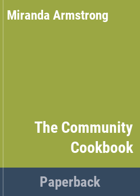 The community cookbook : a study of community and ecological principles :a lower Primary integrated unit / written by Miranda Armstrong with Julie Boyd.