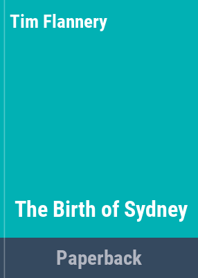The Birth of Sydney / edited and introduced by Tim Flannery.