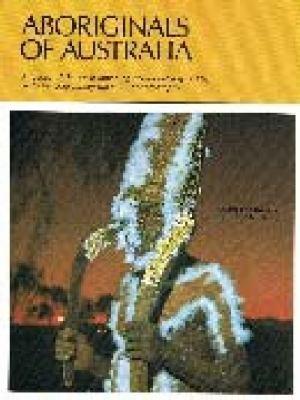 Aboriginals of Australia / by Douglass Baglin and Barbara Mullins.
