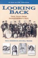 Looking back : true tales from Saskatchewan's past