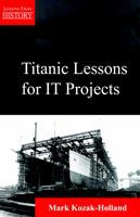 Titanic Lessons for IT Projects, First Edition