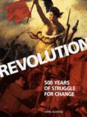 Revolution : 500 years of struggle for change / Mark Almond.