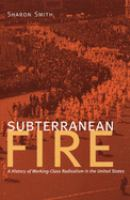 Subterranean Fire: A History of Working-Class Radicalism in the United States