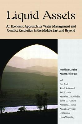 Liquid assets : an economic approach for water management and conflict resolution in the Middle East and beyond / by Franklin M. Fisher ... [et al.]