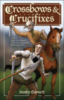 Crossbows and Crucifixes: A Novel of the Priest Hunters and the Brave Young Men Who Fought Them