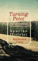Turning point : the American Revolution in the Spartan District150 p. ; 22 cm.