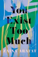 You exist too much : a novel263 pages ; 22 cm