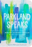 Parkland speaks : survivors from Marjory Stoneman Douglas share their stories