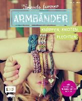 Friends forever : Armbander knupfen, knoten, flechten