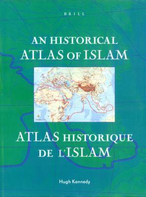 An Historical atlas of Islam = Atlas historique de l'Islam / edited by Hugh Kennedy; [cartography, Marc Bel, Peter van der Donck].