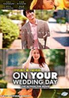 On your wedding day : live action the movie = Ni de hun li : zhen ren ju chang ban