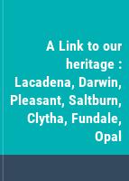 A Link to our heritage : Lacadena, Darwin, Pleasant, Saltburn, Clytha, Fundale, Opal