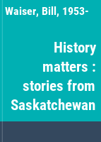 History matters : stories from Saskatchewan