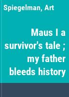 Maus I a survivor's tale ; my father bleeds history