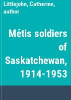Métis soldiers of Saskatchewan, 1914-1953