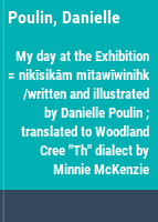"""My day at the Exhibition = nikīsikām mītawīwinihk /written and illustrated by Danielle Poulin ; translated to Woodland Cree """"Th"""" dialect by Minnie McKenzie."""