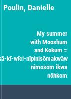 My summer with Mooshum and Kokum = kā-kī-wīci-nīpinisōmakwāw nimosōm ikwa nōhkom