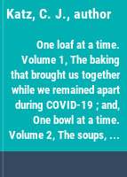 One loaf at a time. Volume 1, The baking that brought us together while we remained apart during COVID-19 ; and, One bowl at a time. Volume 2, The soups, stews, and bowls that brought us together while we remained apart during COVID-19