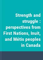 Strength and struggle : perspectives from First Nations, Inuit, and Métis peoples in Canada