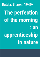 The perfection of the morning : an apprenticeship in nature