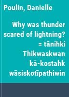 Why was thunder scared of lightning? = tānihki Thikwaskwan kā-kostahk wāsiskotīpathiwin