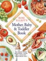 Rose Elliot's Mother, Baby & Toddler Book