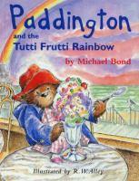 Paddington and the Tutti-frutti Rainbow