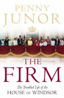 The Firm : the troubled life of the House of Windsor