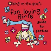 Fun Loving Girl's Guide to Parties